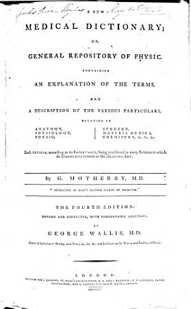 A new medical dictionary  or  general repository of physic     The fourth edition  revised and corrected  with considerable additions  by George Wallis  M D  PDF
