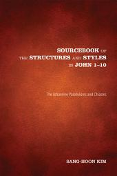 Sourcebook of the Structures and Styles in John 1-10: The Johannine Parallelisms and Chiasms