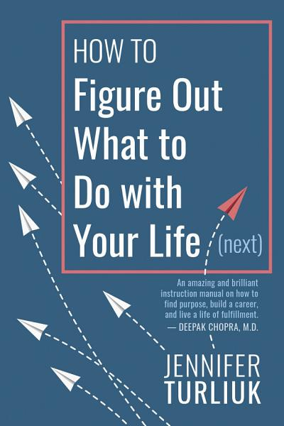 Download How to Figure Out What to Do with Your Life  Next  Book