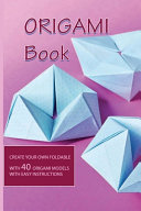 Origami Book  Create Your Own Foldable With 40 Origami Models With Easy Instructions PDF