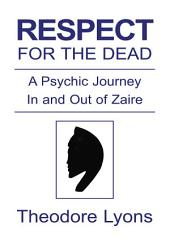 Respect for the Dead: A Psychic Journey in and Out of Zaire