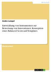 Entwicklung von Instrumenten zur Bewertung von Innovationen. Konzeption eines Balanced Scorecard Templates
