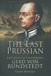 The Last Prussian: A Biography of Field Marshal Gerd Von Rundstedt