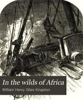 In the Wilds of Africa: A Tale for Boys ...