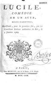 Lucile, comédie en un acte, mêlée d'ariettes, représentée pour la première fois par les Comédiens italiens ordinaires du Roi, le 5 janvier 1769
