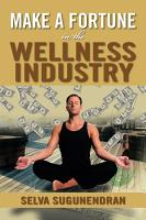 Make a Fortune in the Wellness Industry PDF