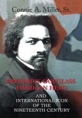 Frederick Douglass American Hero: and International Icon of The Nineteenth Century