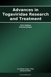 Advances in Togaviridae Research and Treatment: 2013 Edition: ScholarlyPaper