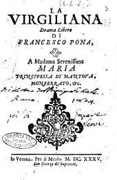 La Virgiliana drama libero di Francesco Pona, a madama serenissima Maria principessa di Mantoua, Monferrato, &c