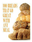 100 Breads That Go Great with Any Meal