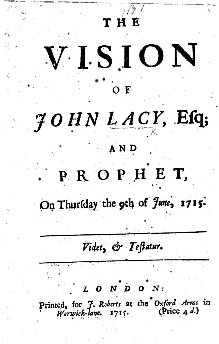The Vision of J. L., Esq.; and Prophet, on Thursday the 9th of June, 1715. (Bloody Thursday. A Vision, Etc.) [Referring to the Rebellion of 1715 Under James Francis Edward Stuart, Prince of Wales, Called the Pretender.]
