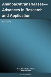 Aminoacyltransferases—Advances in Research and Application: 2013 Edition