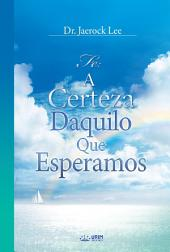 Fé : A Certeza Daquilo Que Esperamos : The Assurance of Things Hoped For(Portuguese Edition)