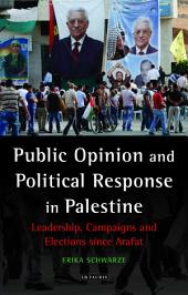 Public Opinion and Political Response in Palestine: Leadership, Campaigns and Elections since Arafat