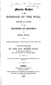 Martin Luther on the Bondage of the Will: Written in Answer to the Diatribe of Erasmus on Free-will. First Pub. in the Year of Our Lord 1525