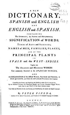 New dictionary  spanish and english and english and spanish   containing the etimology  the proper and metaphorical signification of words  terms of arts and sciences     PDF