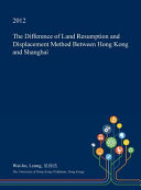 The Difference of Land Resumption and Displacement Method Between Hong Kong and Shanghai