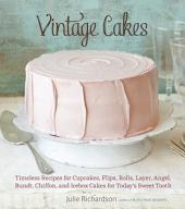 Vintage Cakes: Timeless Recipes for Cupcakes, Flips, Rolls, Layer, Angel, Bundt, Chiffon, andIcebox Cakes for Today's Sweet Tooth