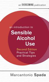 An Introduction to Sensible Alcohol Use, 2nd Edition: Practical Tips and Strategies