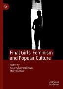 Final Girls  Feminism and Popular Culture PDF