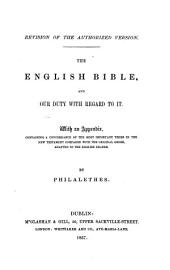 Revision of the Authorized Version. The English Bible, and our duty with regard to it. With an appendix, containing a Concordance of the most important terms in the New Testament compared with the original Greek, adapted to the English reader. [By Philalethes [i.e. Thomas Kingsmill Abbott.]