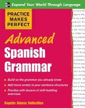 Practice Makes Perfect: Advanced Spanish Grammar: Spanish Grammar Advanced