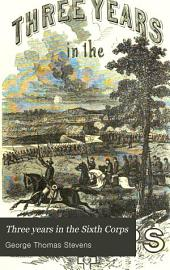 Three Years in the Sixth Corps: A Concise Narrative of Events in the Army of the Potomac, from 1861 to the Close of the Rebellion, April 1865