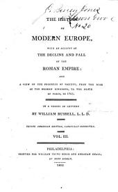 The History of Modern Europe: with an Account of the Decline and Fall of the Roman Empire: And a View of the Progress of Society from the Rise of the Modern Kingdoms to the Peace of Paris, in 1763; in a Series of Letters from a Nobleman to His Son, Volume 3