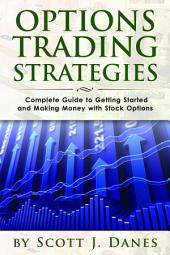 Options Trading Stratgies: Complete Guide to Getting Started and Making Money with Stock Options