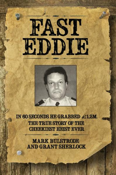 Fast Eddie - In 60 Seconds He Grabbed £1.2 Million. This is the True Story of the Cheekiest Heist Ever Pdf Book