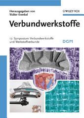 Verbundwerkstoffe: 17. Symposium Verbundwerkstoffe und Werkstoffverbunde