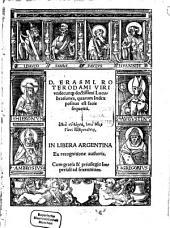D. Erasmi Roterodami Viri Vndecunq[ue] doctissimi Lucubrationes: quarum index positus est facie sequenti