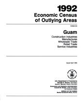 1992 Economic Census of Outlying Areas: Guam. Construction industries, manufactures, wholesale trade, retail trade, service industries, Volume 3