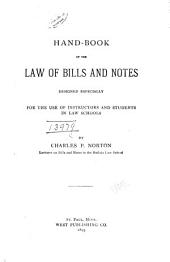 Hand-book of the Law of Bills and Notes: Designed Especially for the Use of Instructors and Students in Law Schools