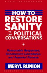 How To Restore Sanity To Our Political Conversations Reasonable Responses Constructive Comebacks And Powerful Phrases Book PDF