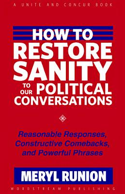 How to Restore Sanity to Our Political Conversations  Reasonable Responses  Constructive Comebacks  and Powerful Phrases
