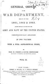 General Orders of the War Department: Embracing the Years 1861, 1862 & 1863. Adapted Especially for the Use of the Army and Navy of the United States, Volume 2