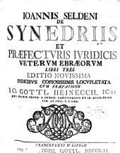 De Synedriis Et Praefecturis Iuridicis Veterum Ebraeorum Libri Tres