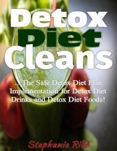 Detox Diet Cleans - The Safe Detox Diet Plan Implementation for Detox Diet Drinks and Detox Diet Foods!