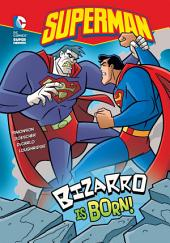 Superman: Bizarro is Born!