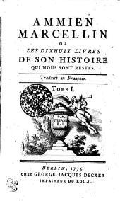 Ammien Marcellin Ou Les Dixhuit Livres De Son Histoire Qui Nous Sont Restés: Traduits en Francois, Volume1