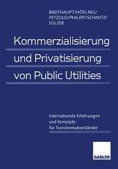 Kommerzialisierung und Privatisierung von Public Utilities: Internationale Erfahrungen und Konzepte für Transformationsländer