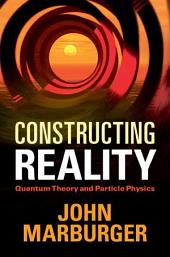 Constructing Reality: Quantum Theory and Particle Physics