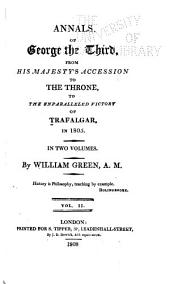 Annals of George the Third, from His Majesty's Accession to the Throne, to the Unparelleled [!] Victory of Trafalgar, in 1805: Volume 2