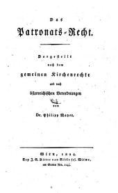 Das Patronats-Recht. Dargestellt nach den gemeinen Kirchenrechte und nach österr. Verordnungen. - Wien, Mösle 1824