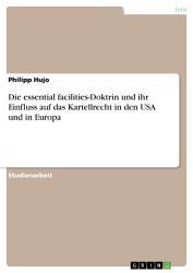 Die essential facilities Doktrin und ihr Einfluss auf das Kartellrecht in den USA und in Europa PDF