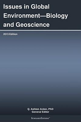 Issues in Global Environment   Biology and Geoscience  2013 Edition PDF