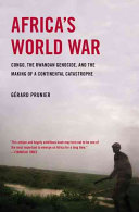 Africa's World War:Congo, the Rwandan Genocide, and the Making of a Continental Catastrophe