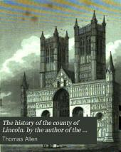 The history of the county of Lincoln. by the author of the histories of London, Yorkshire &c