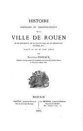 Histoire sommaire et chronologique de la ville de Rouen: de ses monuments, de ses institutions, de ses personnages célèbres, etc., jusqu'à la fin du XVIIIe siècle